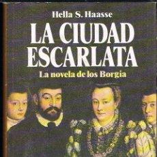 Libros de segunda mano: LA CIUDAD ESCARLATA POR HELLA S. HAASSE LA NOVELA DE LOS BORGIA. Lote 58987300