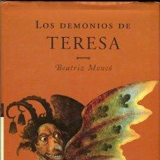 Libros de segunda mano: LOS DEMONIOS DE TERESA. NOBLE, RELIGIOSA, HEREJE...UNA MUJER AVANZADA A SU TIEMPO (BEATRIZ MONCO). Lote 63160812