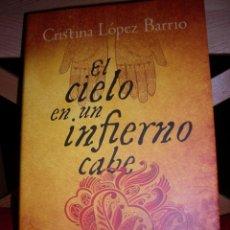 Libros de segunda mano: EL CIELO EN UN INFIERNO CABE - LÓPEZ BARRIO, CRISTINA. Lote 67717161