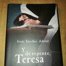 Libros de segunda mano: Y DE REPENTE, TERESA. JESÚS SÁNCHEZ ADALID. Lote 70300905