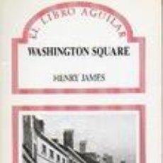 Libros de segunda mano: WASHINGTON SQUARE HENRY JAMES EL LIBRO AGUILAR. Lote 71531747
