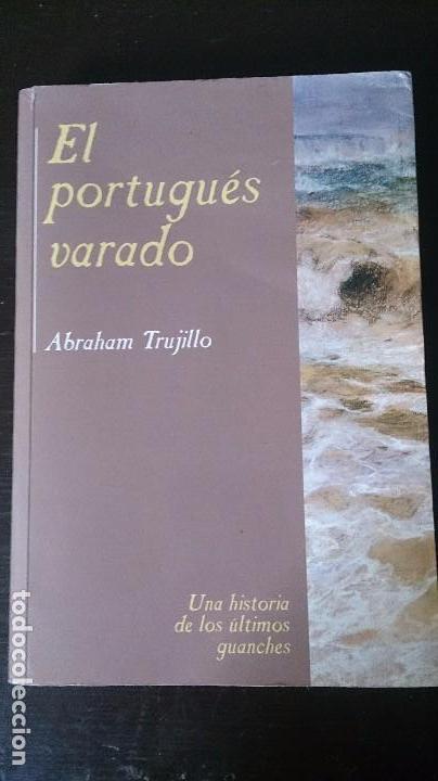 EL PORTUGUÉS VARADO - DEDICADO AUTOR - GUANCHES CANARIAS - (Libros de Segunda Mano (posteriores a 1936) - Literatura - Narrativa - Novela Histórica)