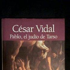 Libros de segunda mano: PABLO, EL JUDÍO DE TARSO DE CÉSAR VIDAL. Lote 72272411