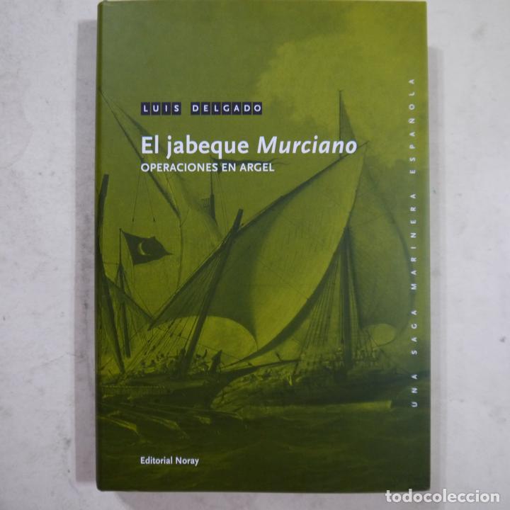 EL JABEQUE MURCIANO. OPERACIONES EN ARGEL - LUIS DELGADO - EDITORIAL NORAY - 2011 (Libros de Segunda Mano (posteriores a 1936) - Literatura - Narrativa - Novela Histórica)