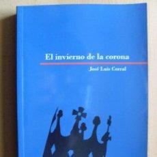 Libros de segunda mano: EL INVIERNO DE LA CORONA / JOSÉ LUIS CORRAL / 2010. Lote 76292587
