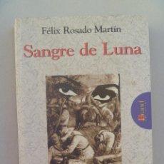 Libros de segunda mano: SANGRE DE LUNA, DE FELIX ROSADO MARTIN : GUERRA DE CUBA, BANDOLERISMO ANDALUZ, ETC. Lote 79614329