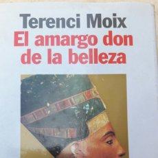 Libros de segunda mano: TERENCI MOIX. EL AMARGO DON DE LA BELLEZA.. Lote 82996718