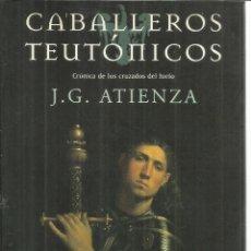 Libros de segunda mano: CABALLEROS TEUTÓNICOS. CRÓNICA DE LOS CRUZADOS DEL HIELO. J.G. ATIENZA. MARTÍNEZ ROCA.BARCELONA.1999. Lote 83461792