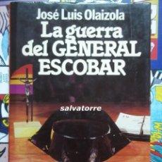 Libros de segunda mano: JOSE LUIS OLAIZOLA.LA GUERRA DEL GENERAL ESCOBAR.1ªEDICION 1983.MUY BUEN ESTADO.. Lote 83712648