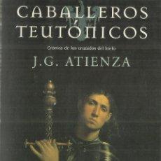 Libros de segunda mano: CABALLEROS TEUTÓNICOS. J.G. ATIENZA. MARTÍNEZ ROCA. BARCELONA. 1999. Lote 85713032