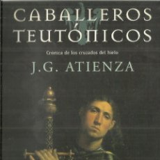 Libros de segunda mano: CABALLEROS TEUTÓNICOS. J.G. ATIENZA. MARTÍNEZ ROCA. BARCELONA. 1999. Lote 85714436