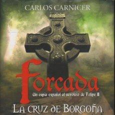 Libros de segunda mano: FORCADA UN ESPAÑOL AL SERVICIO DE FELIPE II. LA CRUZ DE BORGOÑA. CARNICER, CARLOS. A-NOVHIS-0150. Lote 86868256