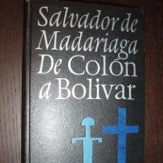 Libros de segunda mano: LIBRO SALVADOR DE MADARIAGA DE COLON A BOLIVAR,. Lote 88717920