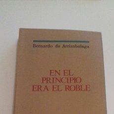 Libros de segunda mano: EN EL PRINCIPIO ERA EL ROBLE BERNARDO DE ARRIZABALAGA FIRMADO BILBAO BAROJA PERFECTO ESTADO 1985 . Lote 88860088