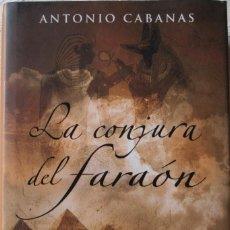 Libros de segunda mano: LA CONJURA DEL FARAÓN - ANTONIO CABANAS. Lote 88887576