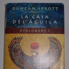 Libros de segunda mano: LA CASA DEL ÁGUILA. DUNCAN SPROTT. PTOLOMEOS I. NARRATIVAS HISTÓRICAS EDHASA. 1º EDICIÓN. . Lote 90634915