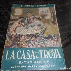Libros de segunda mano: LIBRO 1953 LA CASA DE TROYA DE PEREZ LUGIN. Lote 92257645