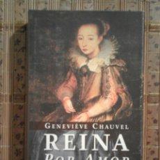 Libros de segunda mano: REINA POR AMOR - GENEVIÈVE CHAUVEL. Lote 92748450