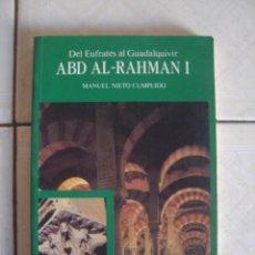 Libros de segunda mano: DEL EUFRATES AL GUADALQUIVIR. ABD AL - RAHMAN I, DE MANUEL NIETO CUMPLIDO. CASTILLEJO, 1991. Lote 92840875