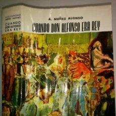 Libros de segunda mano: CUANDO DON ALFONSO ERA REY 1963 A. NUÑEZ ALONSO 3ª EDICIÓN EDITORIAL BULLÓN . Lote 95449171