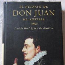 Libros de segunda mano: EL RETRATO DE DON JUAN DE AUSTRIA - LUCILA RODRÍGUEZ DE AUSTRIA. Lote 96556243