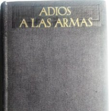 Libros de segunda mano: HEMINGWAY: ADIOS A LAS ARMAS. 1° EDICIÓN EN ESPAÑOL. 1940. Lote 96924719