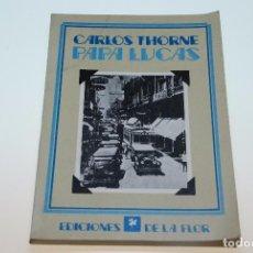 Libros de segunda mano: PAPA LUCAS - CARLOS THORNE - FIRMADO Y DEDICADO POR EL AUTOR - EDICIONES DE LA FLOR - BUENOS AIRES . Lote 97976155