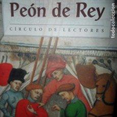 Libros de segunda mano: PEÓN DE REY, PEDRO JESÚS FERNÁNDEZ, ED. CIRCULO DE LECTORES. Lote 98609439