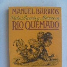Libros de segunda mano: VIDA, PASION Y MUERTE EN RIO QUEMADO , DE MANUEL BARRIOS ... GUERRA CIVIL, ETC. Lote 98651895