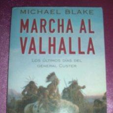 Libros de segunda mano: MARCHA AL VALHALLA. LOS ÚLTIMOS DÍAS DEL GENERAL CUSTER BLAKE, MICHAEL MARTINEZ ROCA 1997. Lote 98733699