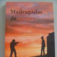 Libros de segunda mano: MADRUGADAS DE SANGRE , DE RAFAEL LORA . UN TESTIMONIO REAL DE LA GUERRA CIVIL . 2005. Lote 99464971