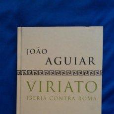 Libros de segunda mano: VIRIATO, IBERIA CONTRA ROMA - JOAO AGUIAR. Lote 101524735