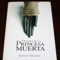 Libros de segunda mano: KENIZÉ MOURAD - DE PARTE DE LA PRINCESA MUERTA - NOVELA HISTÓRICA Nº 3 - EL PAÍS - 2005. Lote 102454923
