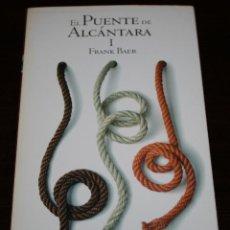 Libros de segunda mano: FRANK BAER - EL PUENTE DE ALCÁNTARA I - NOVELA HISTÓRICA Nº 23 - EL PAÍS - 2005. Lote 102455159