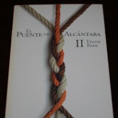 Libros de segunda mano: FRANK BAER - EL PUENTE DE ALCÁNTARA II - NOVELA HISTÓRICA Nº 24 - EL PAÍS - 2005. Lote 102455279