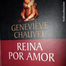 Libros de segunda mano: REINA POR AMOR, GENEVIEVE CHAUVEL, ED. PLANETA DEAGOSTINI. Lote 102805263