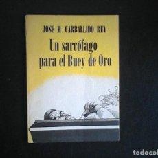 Libros de segunda mano: UN SARCOFAGO PARA EL BUEY DE ORO, JOSE MARIA CARBALLIDO REY.. Lote 103477223