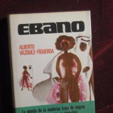 Libros de segunda mano: ÉBANO. ALBERTO VÁZQUEZ-FIGUEROA. Lote 103767579
