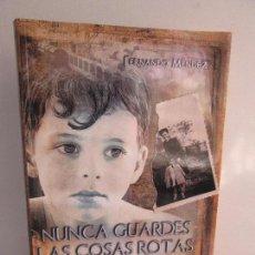 Libros de segunda mano: NUNCA GUARDES LAS COSAS ROTAS. FERNANDO MENDEZ. EDITORIAL ALDEVARA 2014. VER FOTOGRAFIAS. Lote 103796471