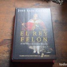 Libros de segunda mano: EL REY FELON, DE LAS CORTES DE CADIZ A WATERLOO, JOSE LUIS CORRAL, EDHASA, 2009. Lote 104125531
