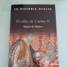 Libros de segunda mano: MIGUEL DE BULNES,EL CALIZ DE CARLOS V. Lote 104141087