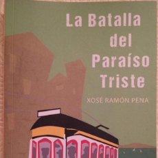 Libros de segunda mano: LA BATALLA DEL PARAÍSO TRISTE. XOSÉ RAMÓN PENA. PULP BOOKS. 2017. Lote 104978463