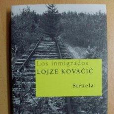 Libros de segunda mano: LOS INMIGRADOS / LOJZE KOVACIC / 2007. SIRUELA . Lote 106388359