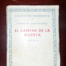 Libros de segunda mano: EL CANTAR DE LA MUERTA. BARON DE CASAPORTIERRA. COLECCION MARGARITA II. MADRID. . Lote 107566447