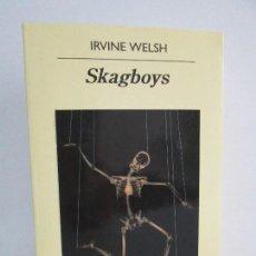 Libros de segunda mano: IRVINE WELSH. SKAGBOYS.LOS CHICOS DEL JACO. EDITORIAL ANAGRAMA. 2014. VER FOTOGRAFIAS. Lote 107612263
