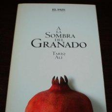 Libros de segunda mano: TARIQ ALÍ - A LA SOMBRA DE UN GRANADO - NOVELA HISTÓRICA Nº 19 - EL PAÍS - 2005. Lote 109108015
