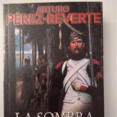 Libros de segunda mano: LA SOMBRA DEL ÁGUILA DE ARTURO PÉREZ-REVERTE. Lote 109278283