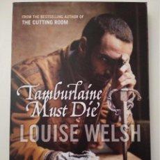 Libros de segunda mano: TAMBURLAINE MUST DIE DE LOUISE WELSH. Lote 109278543