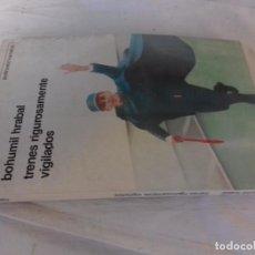 Libros de segunda mano: TRENES RIGUROSAMENTE VIGILADOS-HRABAL,BOHUMIL-PENINSULA PRIMERA EDICION 1988. Lote 109637431