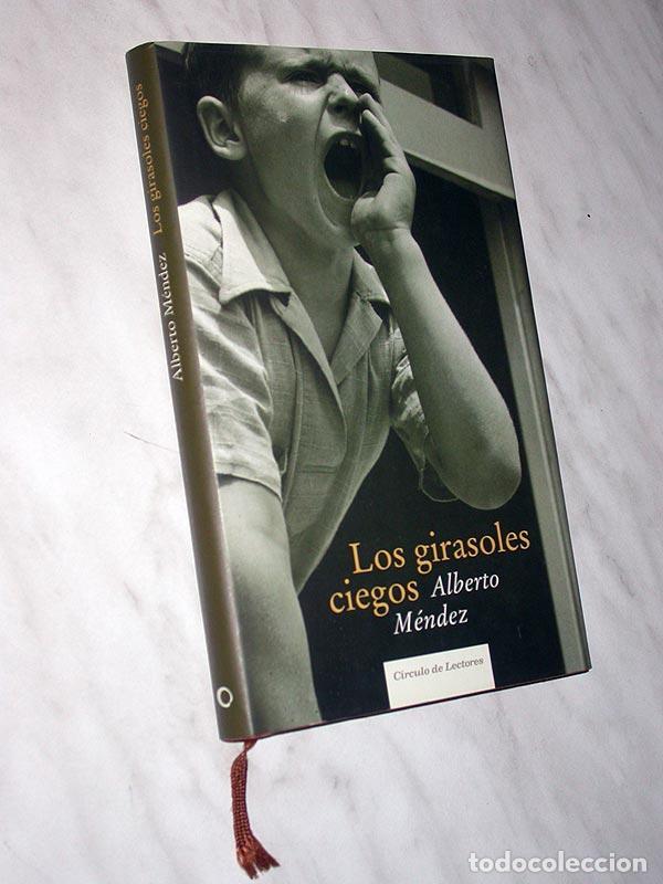 LOS GIRASOLES CIEGOS. ALBERTO MÉNDEZ. CÍRCULO DE LECTORES, 2005. GUERRA CIVIL ESPAÑOLA. +++ (Libros de Segunda Mano (posteriores a 1936) - Literatura - Narrativa - Novela Histórica)